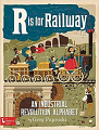 R Is for Railway: An Industrial Revolution Alphabet (16)