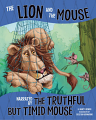 Lion and the Mouse, Narrated by the Timid But Truthful Mouse, The (19)