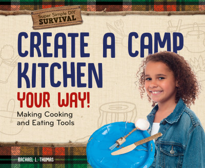 Create a Camp Kitchen Your Way!: Making Cooking and Eating Tools (20)